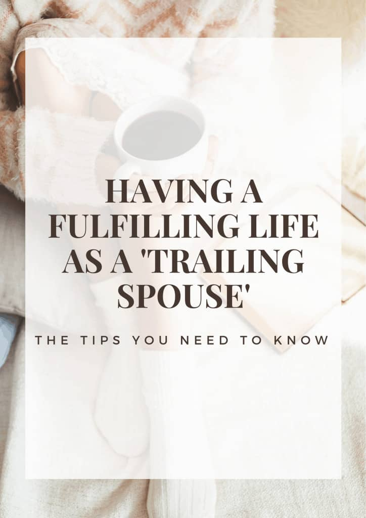 image with text over: having a fulfilling life as a trailing spouse