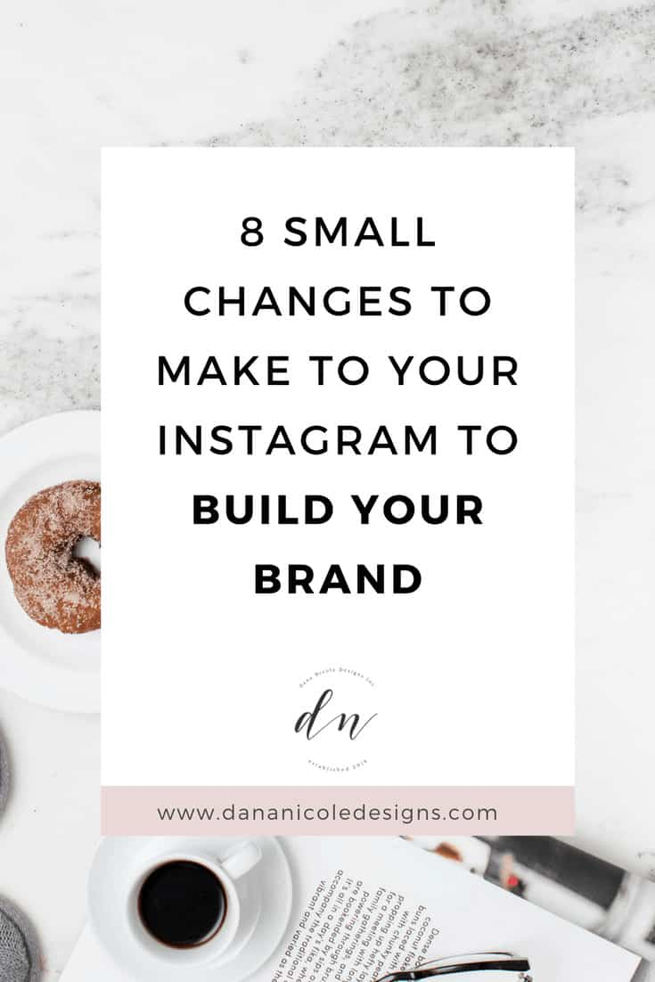 image with text overlay: 8 small changes to make to your instagram to build your brand