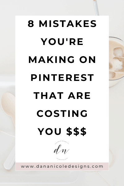 image with text overlay: 8 mistakes you are making on Pinterest that are costing you $$$