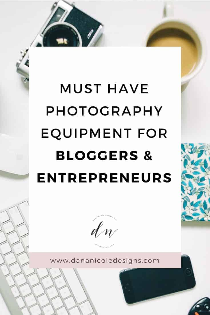 image with text overlay: must have photography equipment for bloggers and entrepreneurs