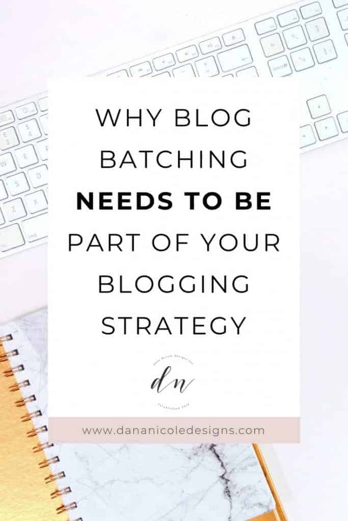 An image with text overlay that says: why blog batchign needs to be part of your blogging strategy