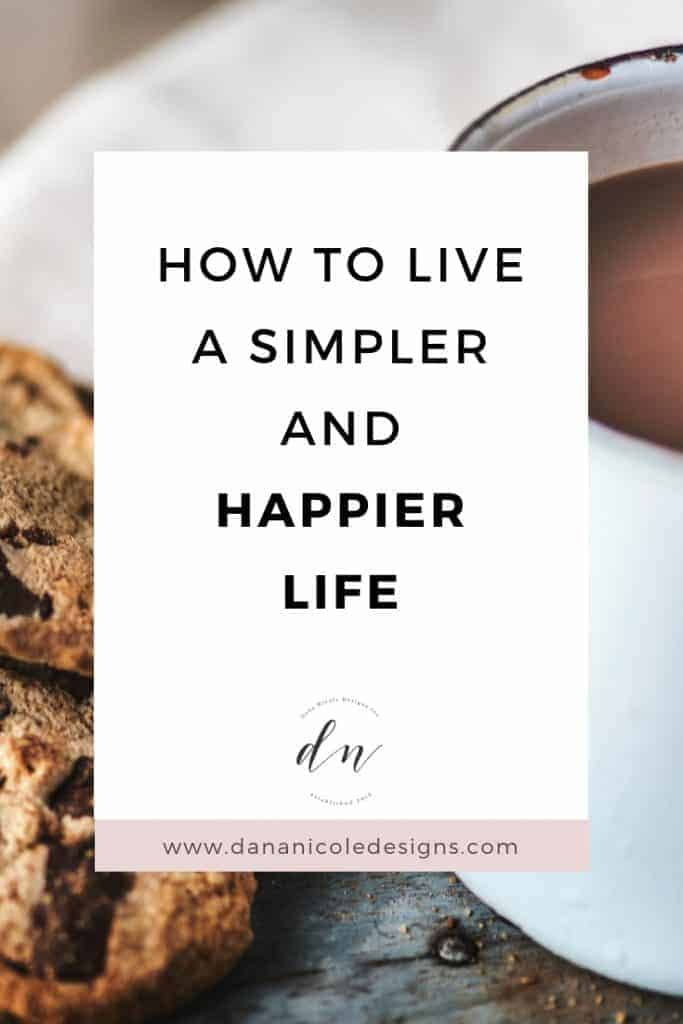 Image with text overlay that says: how to live a simpler and happier life