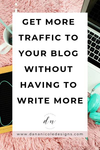 Image with text overlay that says: get more traffic to your blog without having to write more