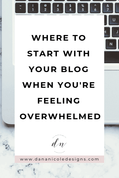 Image with text overlay that says: where to start with your blog when you're feeling overwhelmed