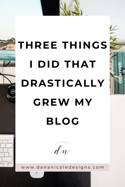 image with text overlay: three things I did that drastically grew my blog