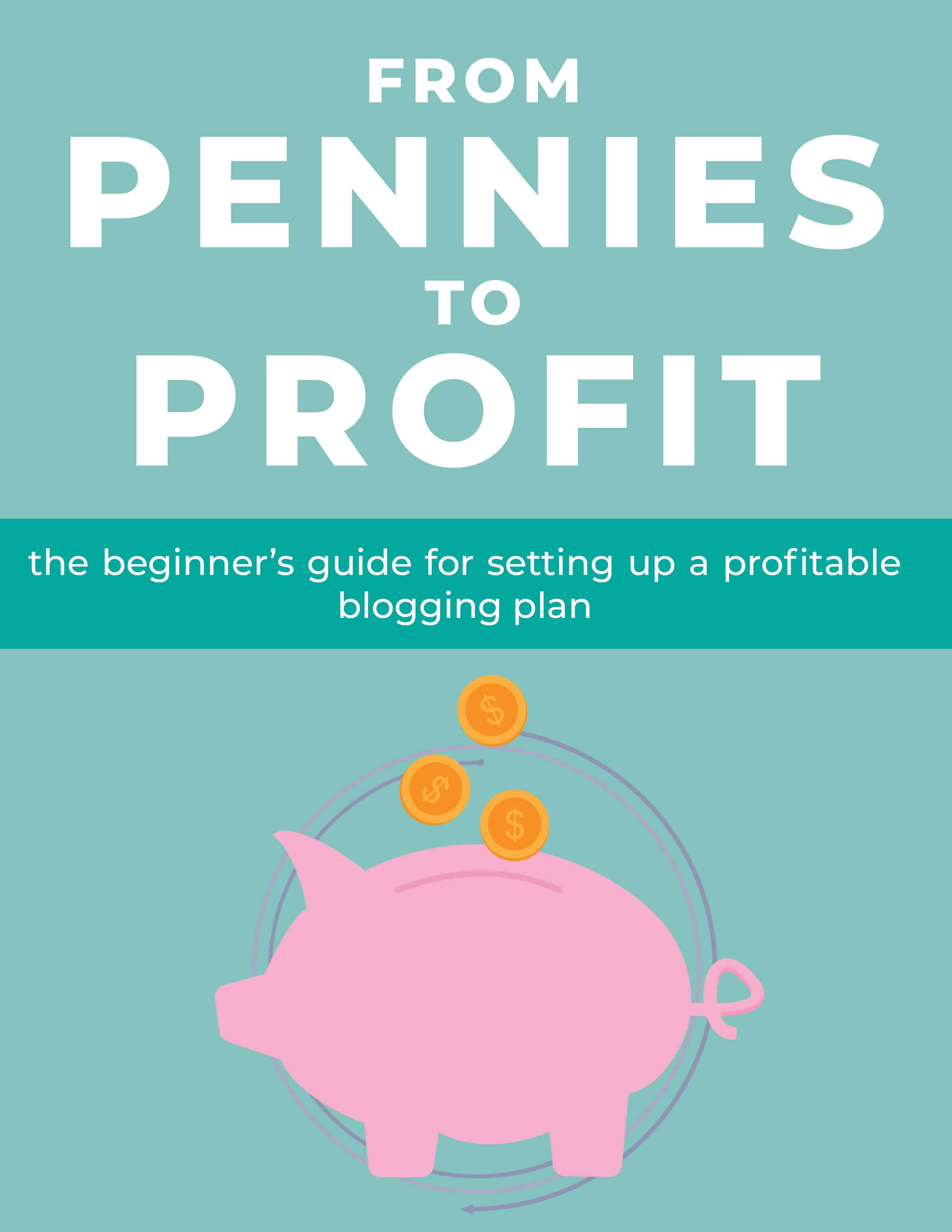 "Ebook cover that says ""from pennies to profit, a beginner's guide to starting a profitable blog"" with a picture of a pink cartoon piggy bank"