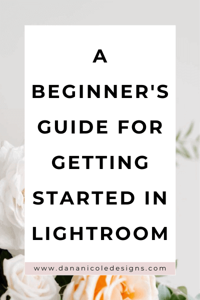 image with text overlay: a beginner's guide to getting started in lightroom
