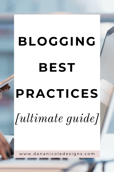 Image with text overlay: blogging best practices: ultimate guide