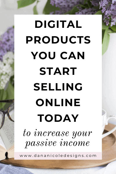 Image with text overlay: digital products you can start selling online today to increase your passive income