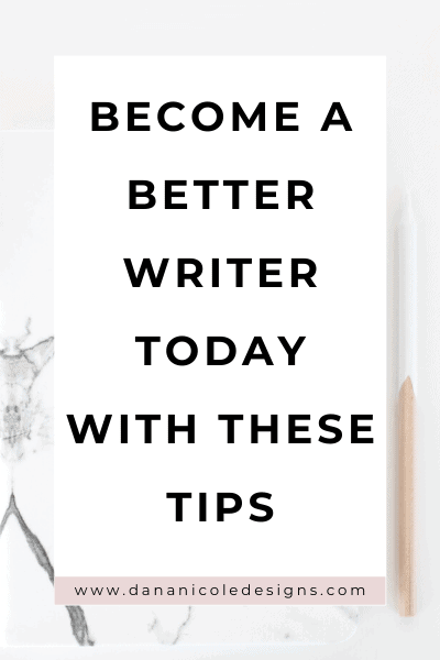 image with text overlay: become a better writer today with these tips