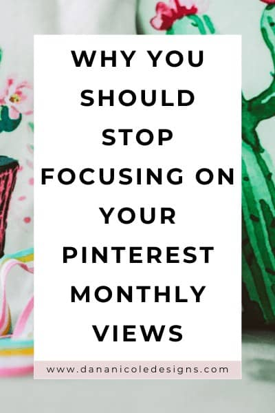 Image with text overlay: why you should stop focusing on your Pinterest monthly views