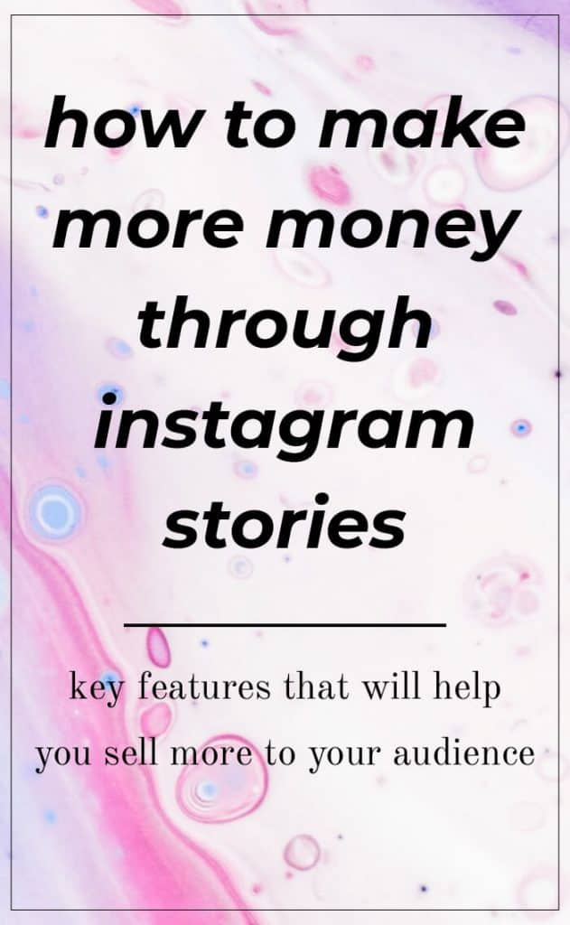 image with text overlay: how to make more money through Instagram Stories: key features to help you sell more to your audience
